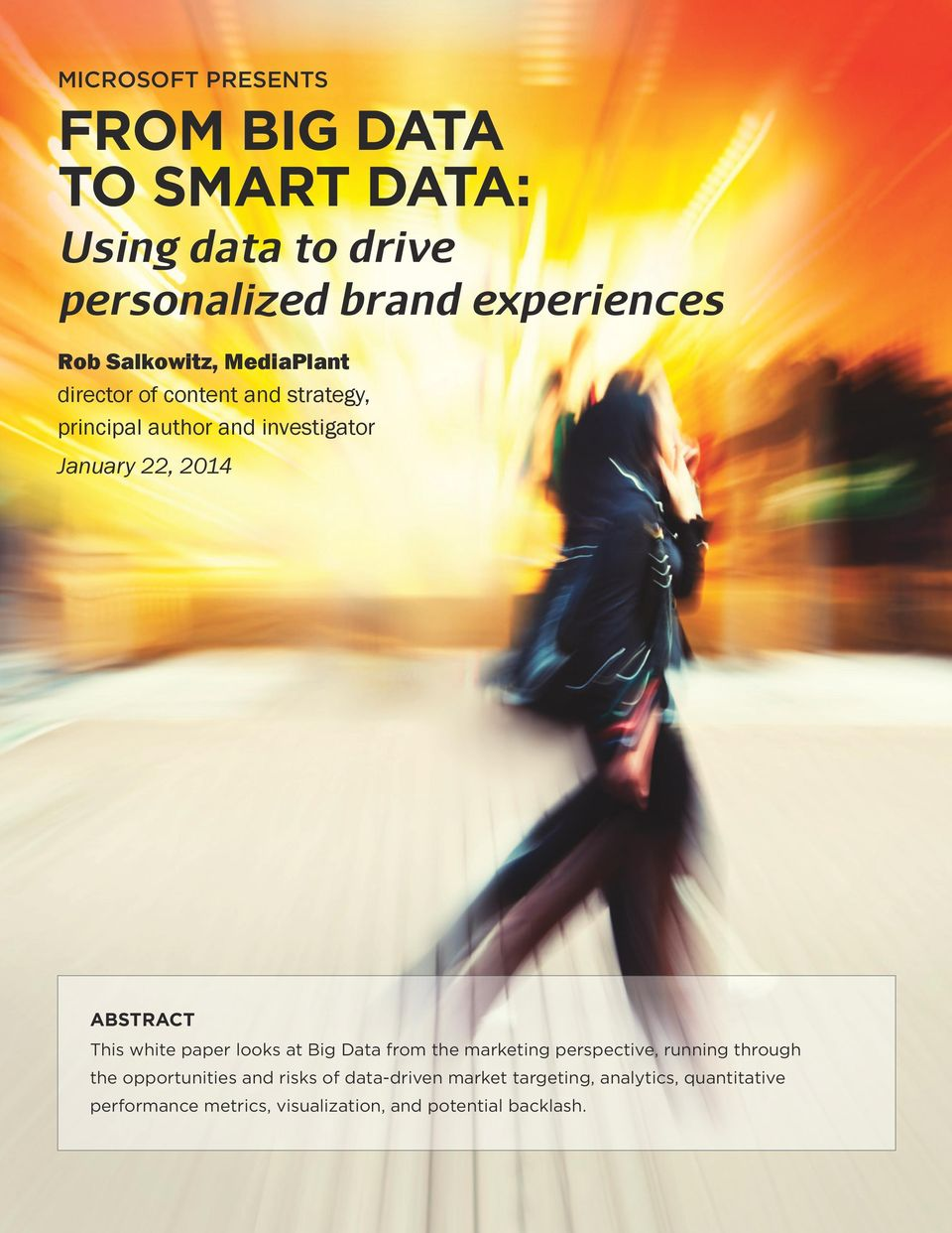 ABSTRACT This white paper looks at Big Data from the marketing perspective, running through the opportunities