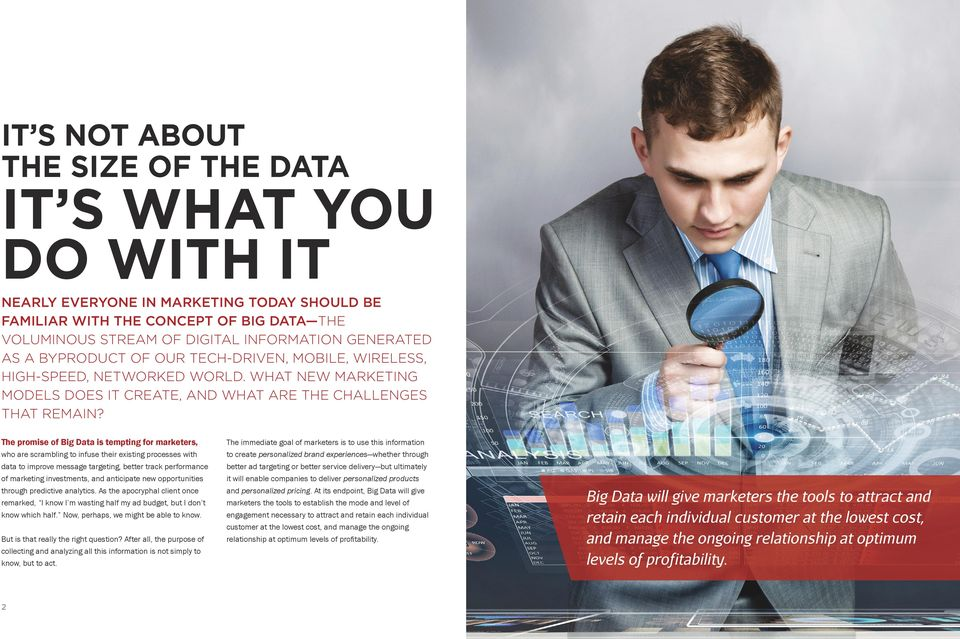 The promise of Big Data is tempting for marketers, who are scrambling to infuse their existing processes with data to improve message targeting, better track performance of marketing investments, and