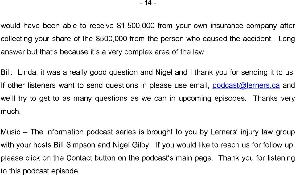 If other listeners want to send questions in please use email, podcast@lerners.ca and we ll try to get to as many questions as we can in upcoming episodes. Thanks very much.