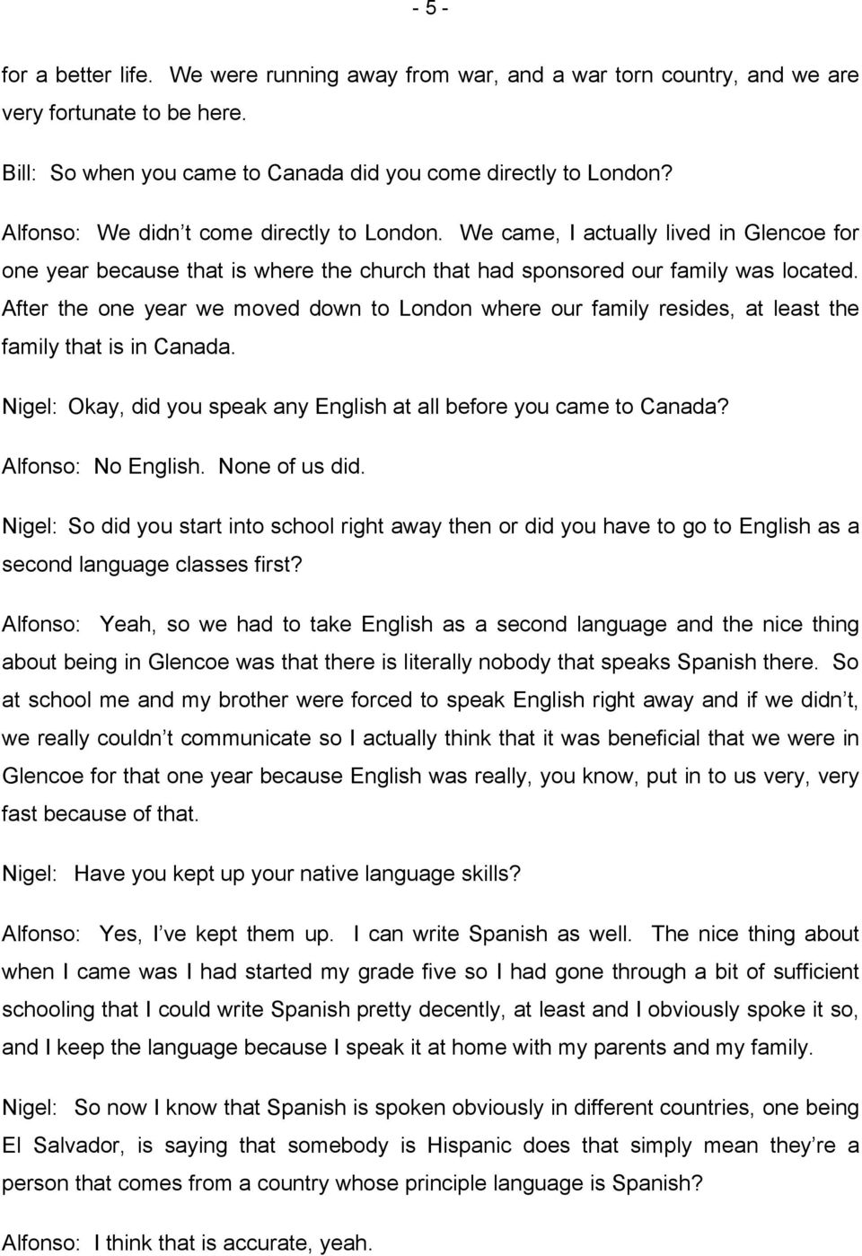 After the one year we moved down to London where our family resides, at least the family that is in Canada. Nigel: Okay, did you speak any English at all before you came to Canada?