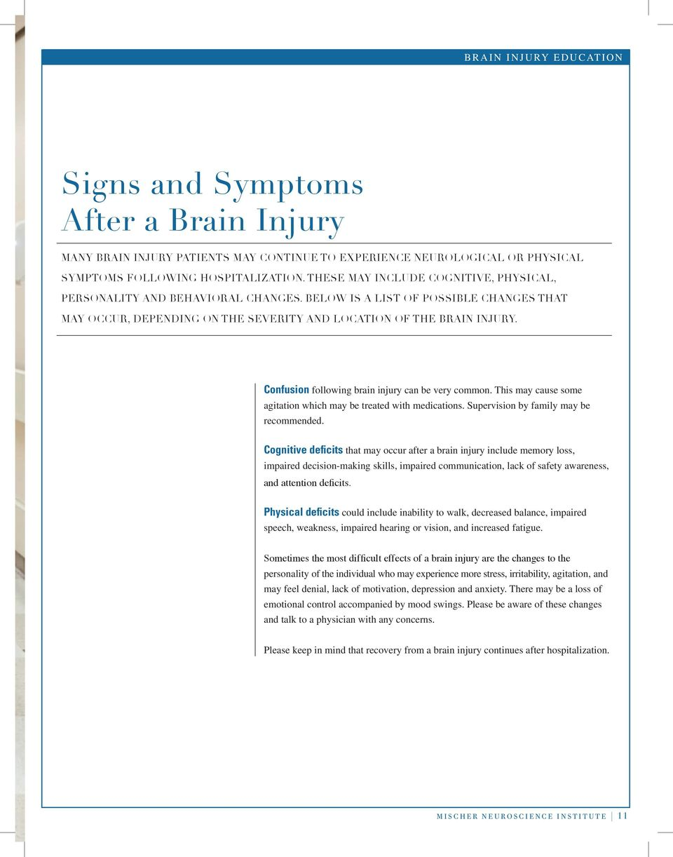 Confusion following brain injury can be very common. This may cause some agitation which may be treated with medications. Supervision by family may be recommended.