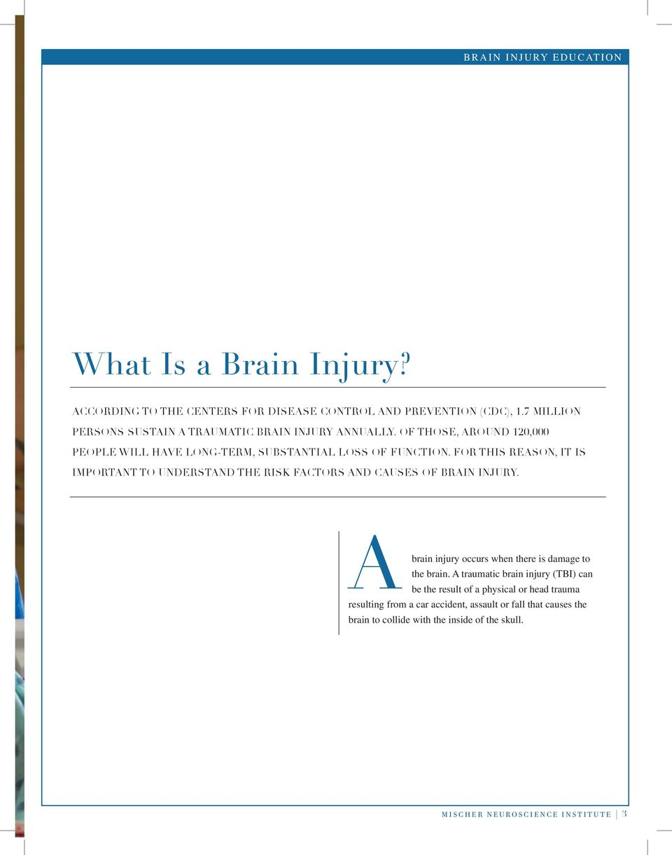 For this reason, it is important to understand the risk factors and causes of brain injury. A brain injury occurs when there is damage to the brain.