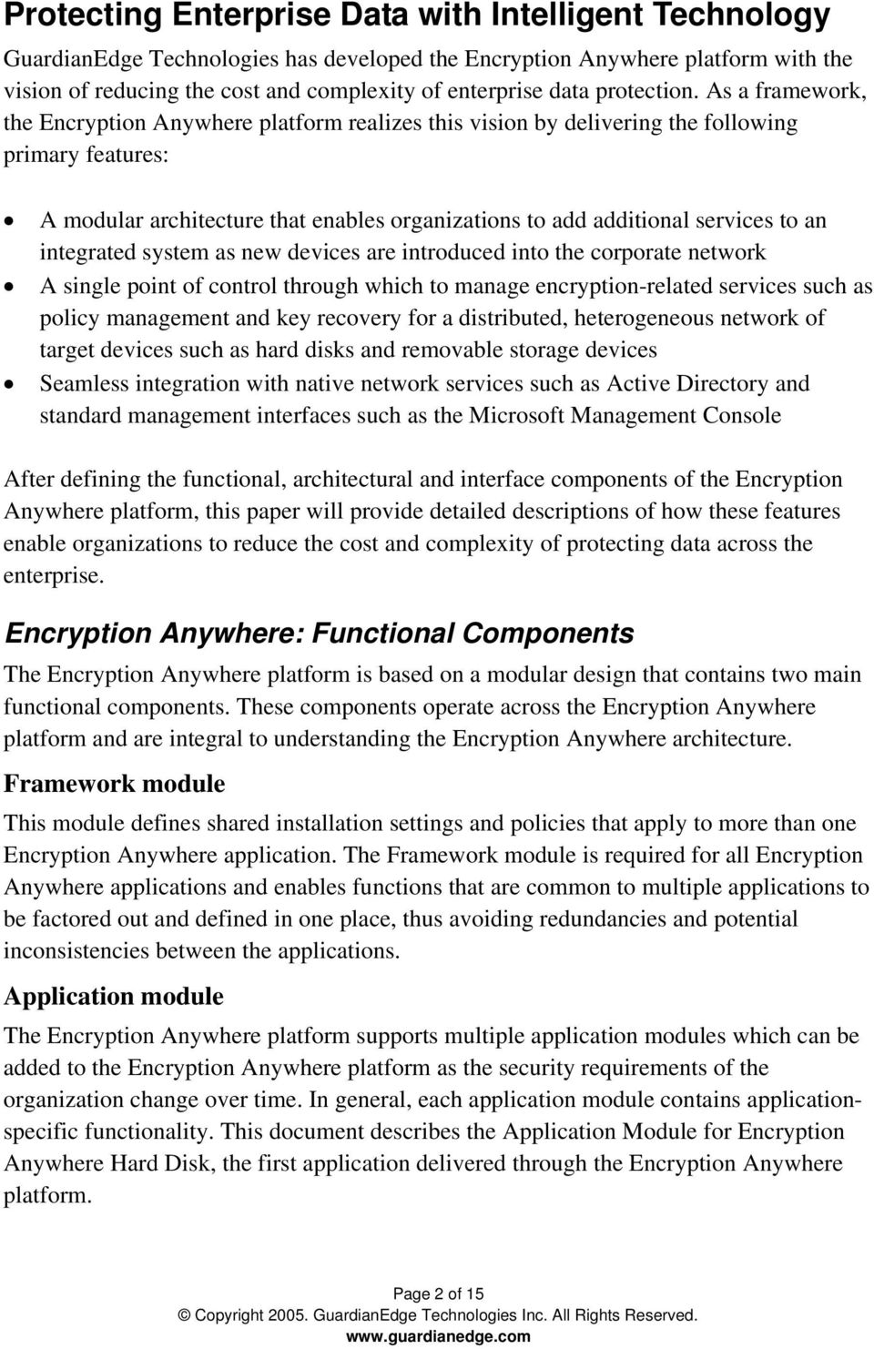As a framework, the Encryption Anywhere platform realizes this vision by delivering the following primary features: A modular architecture that enables organizations to add additional services to an