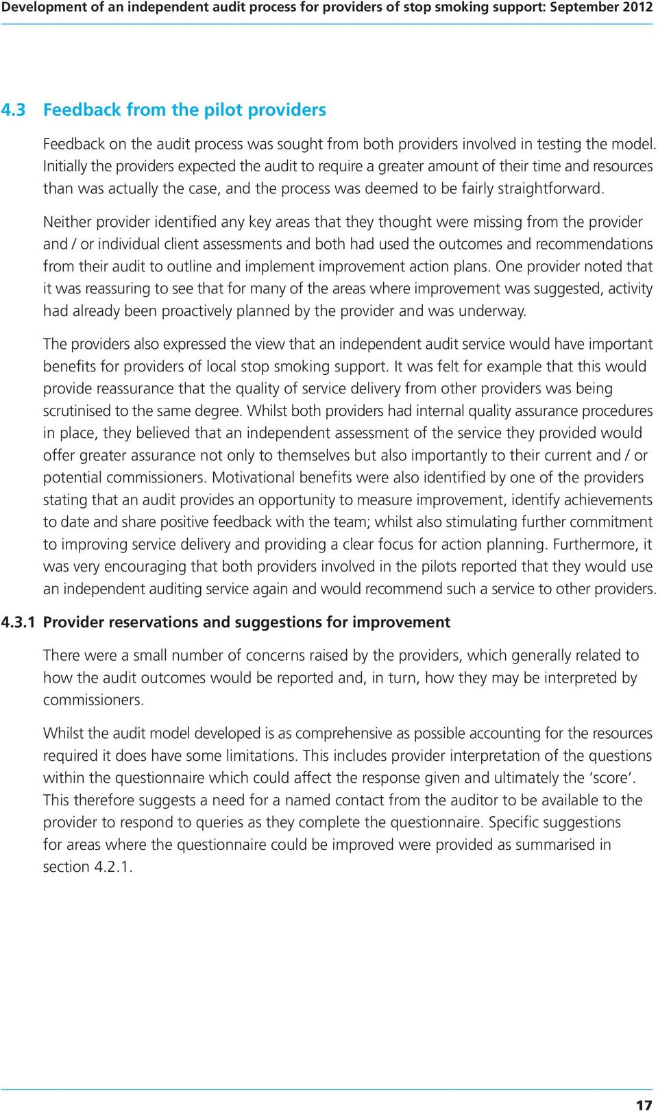 Neither provider identified any key areas that they thought were missing from the provider and / or individual client assessments and both had used the outcomes and recommendations from their audit