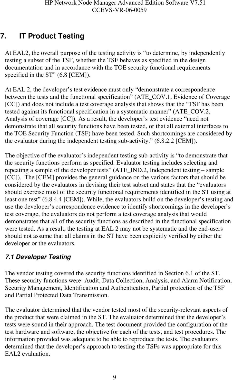 At EAL 2, the developer s test evidence must only demonstrate a correspondence between the tests and the functional specification (ATE_COV.