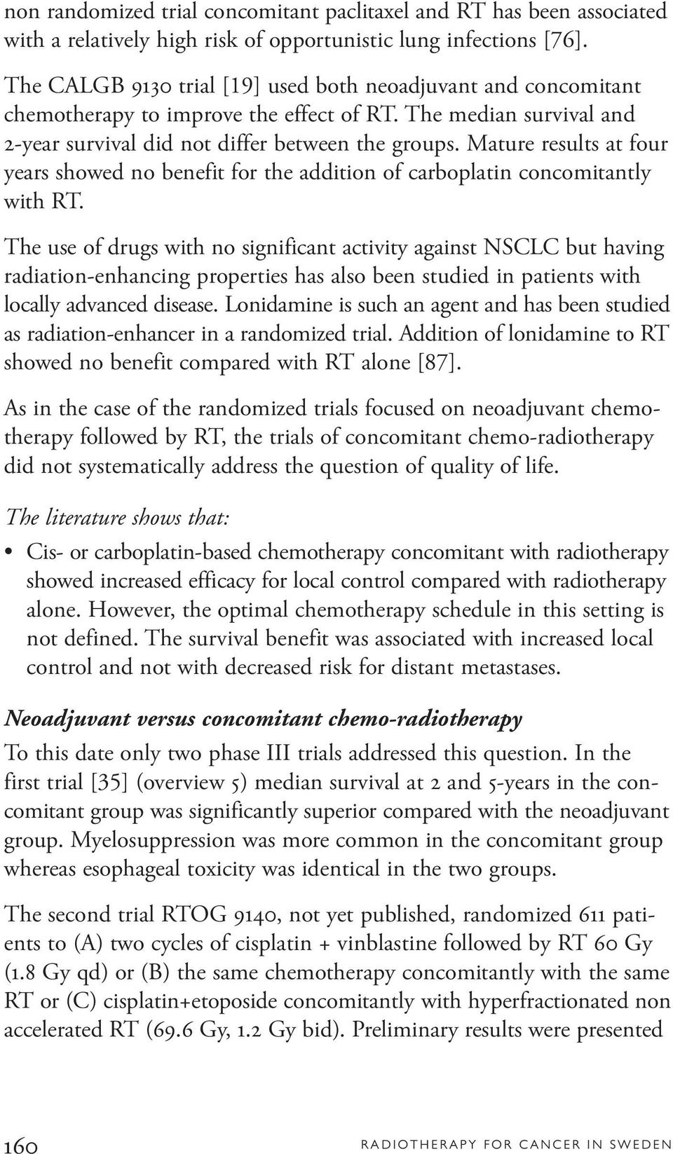 Mature results at four years showed no benefit for the addition of carboplatin concomitantly with RT.