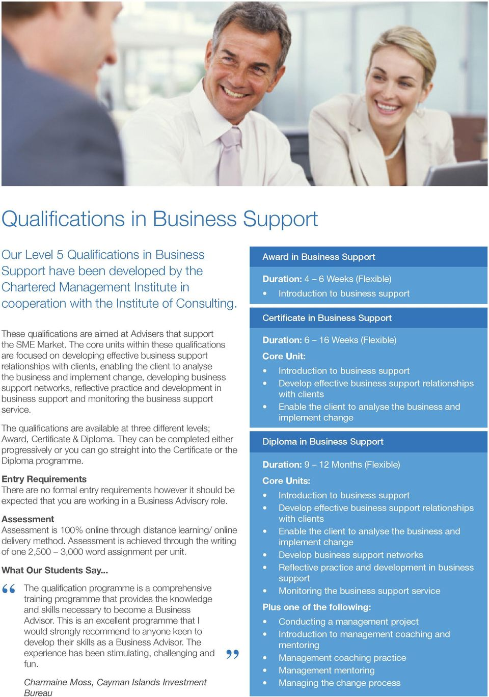 The core units within these qualifications are focused on developing effective business support relationships with clients, enabling the client to analyse the business and implement change,