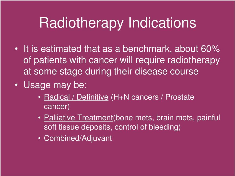 may be: Radical / Definitive (H+N cancers / Prostate cancer) Palliative