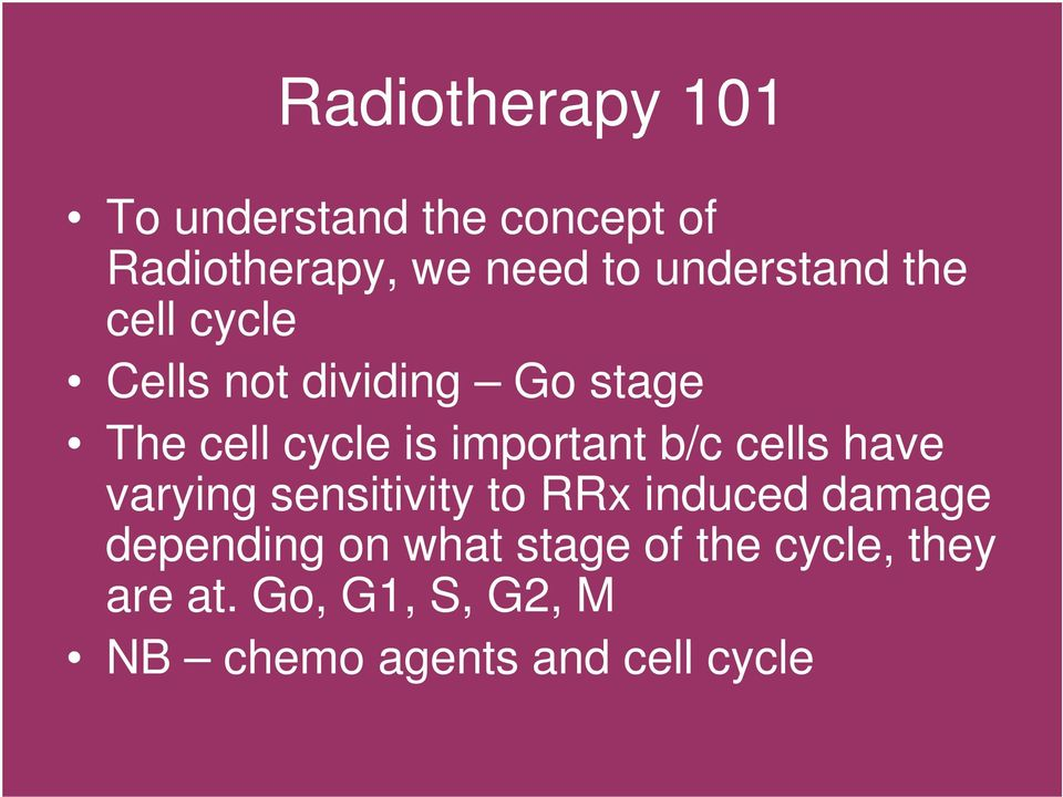 important b/c cells have varying sensitivity to RRx induced damage depending