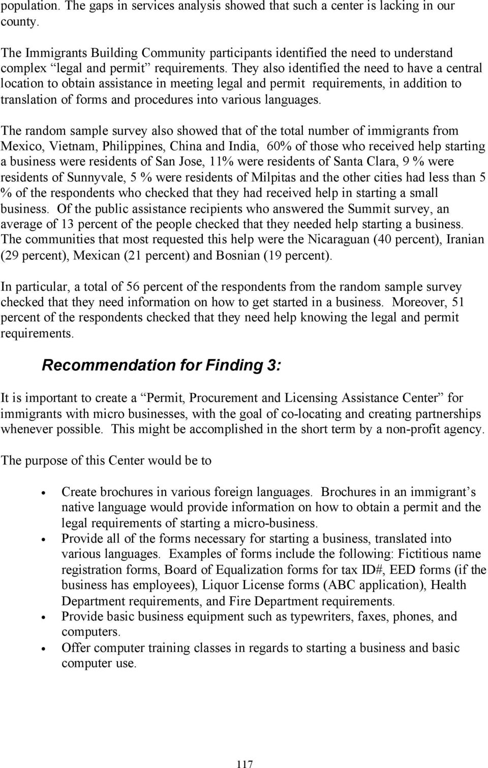 They also identified the need to have a central location to obtain assistance in meeting legal and permit requirements, in addition to translation of forms and procedures into various languages.