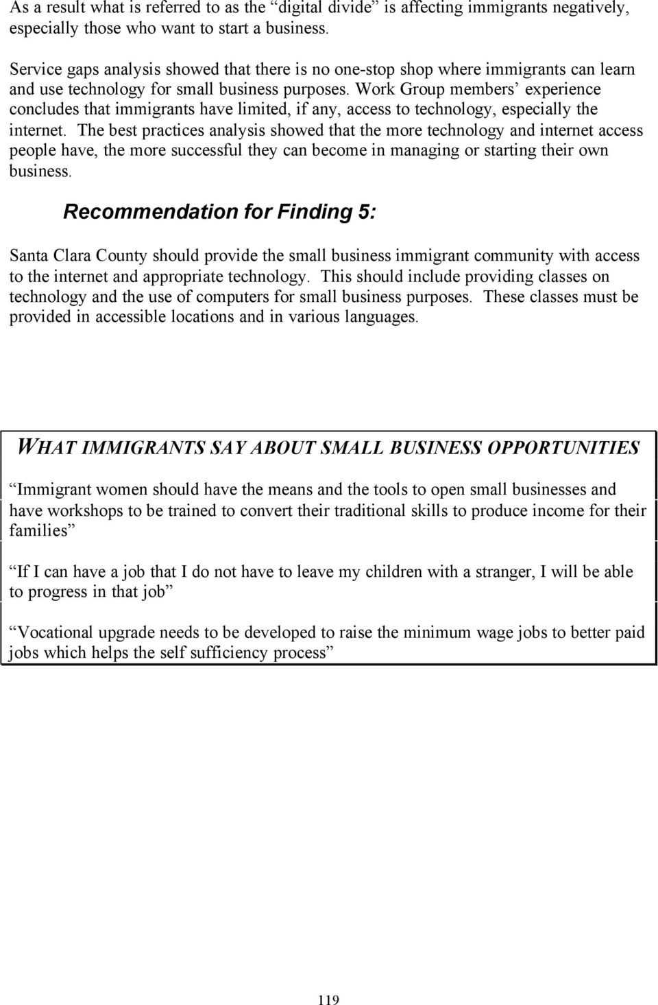 Work Group members experience concludes that immigrants have limited, if any, access to technology, especially the internet.