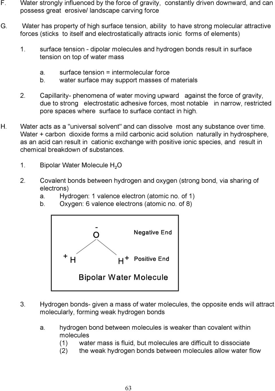 surface tension - dipolar molecules and hydrogen bonds result in surface tension on top of water mass a. surface tension = intermolecular force b. water surface may support masses of materials 2.