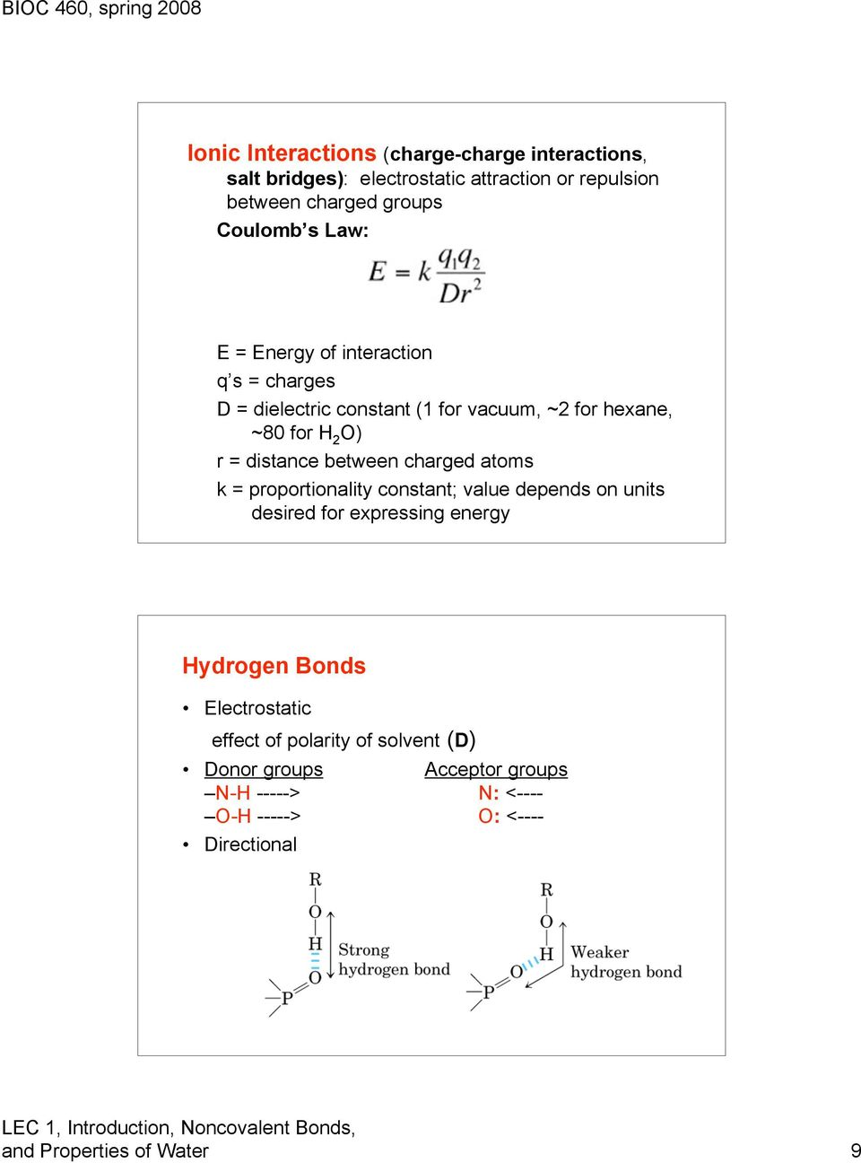 between charged atoms k = proportionality constant; value depends on units desired for expressing energy Hydrogen Bonds Electrostatic