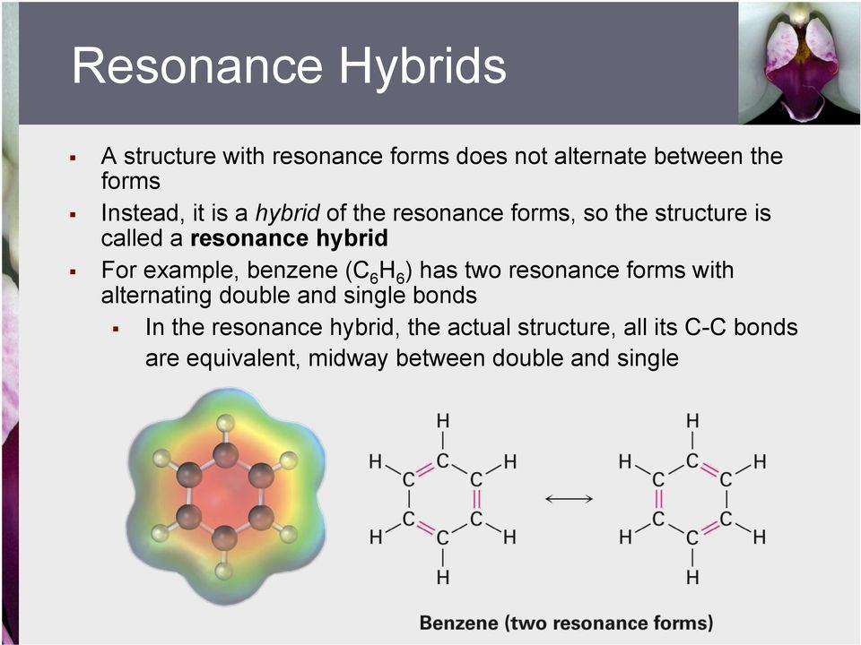 benzene (C 6 H 6 ) has two resonance forms with alternating double and single bonds In the