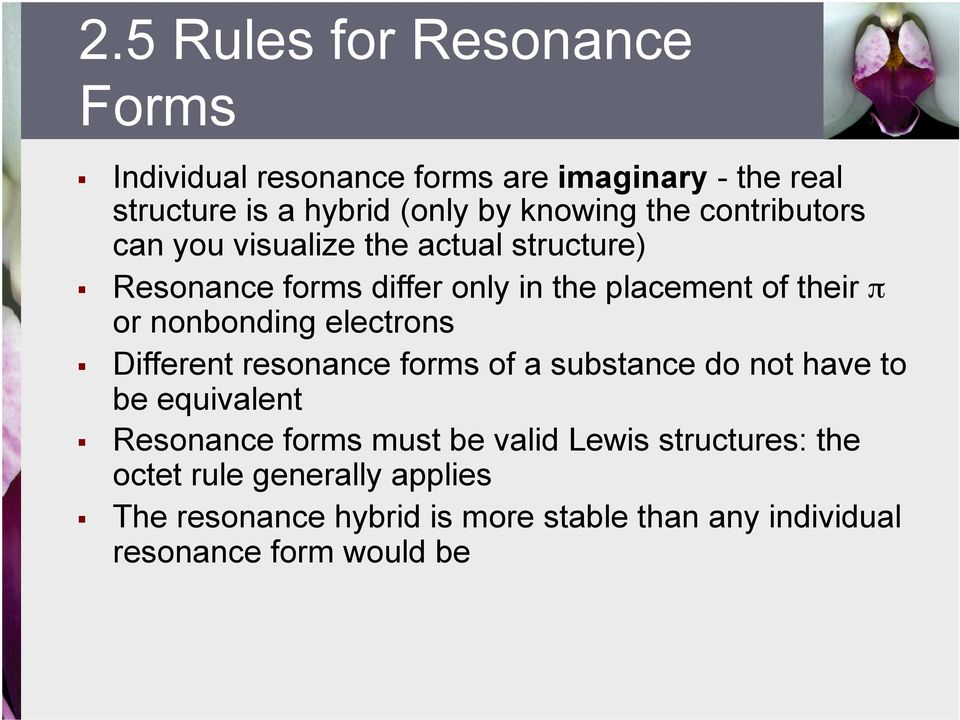 nonbonding electrons Different resonance forms of a substance do not have to be equivalent Resonance forms must be valid
