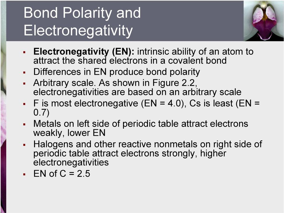2, electronegativities are based on an arbitrary scale F is most electronegative (EN = 4.0), Cs is least (EN = 0.