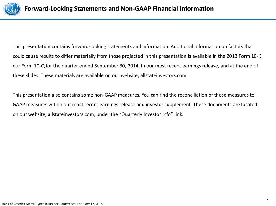 September 30, 2014, in our most recent earnings release, and at the end of these slides. These materials are available on our website, allstateinvestors.com.