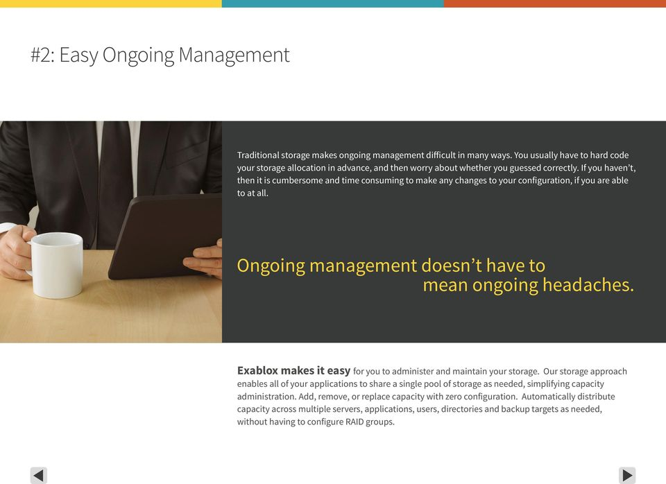 If you haven t, then it is cumbersome and time consuming to make any changes to your configuration, if you are able to at all. Ongoing management doesn t have to mean ongoing headaches.