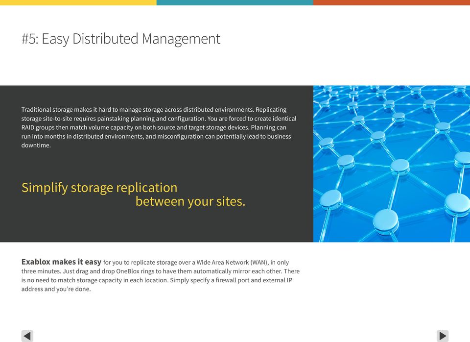 Planning can run into months in distributed environments, and misconfiguration can potentially lead to business downtime. Simplify storage replication between your sites.