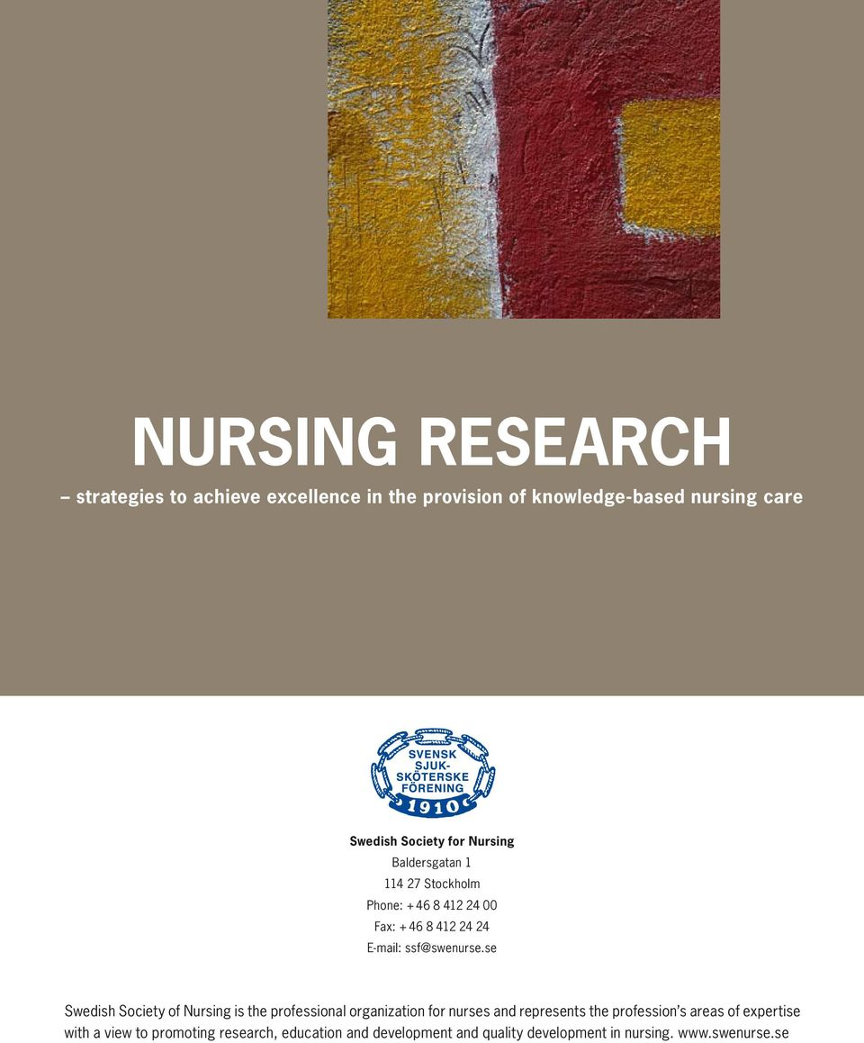 se Swedish Society of Nursing is the professional organization for nurses and represents the profession s areas of