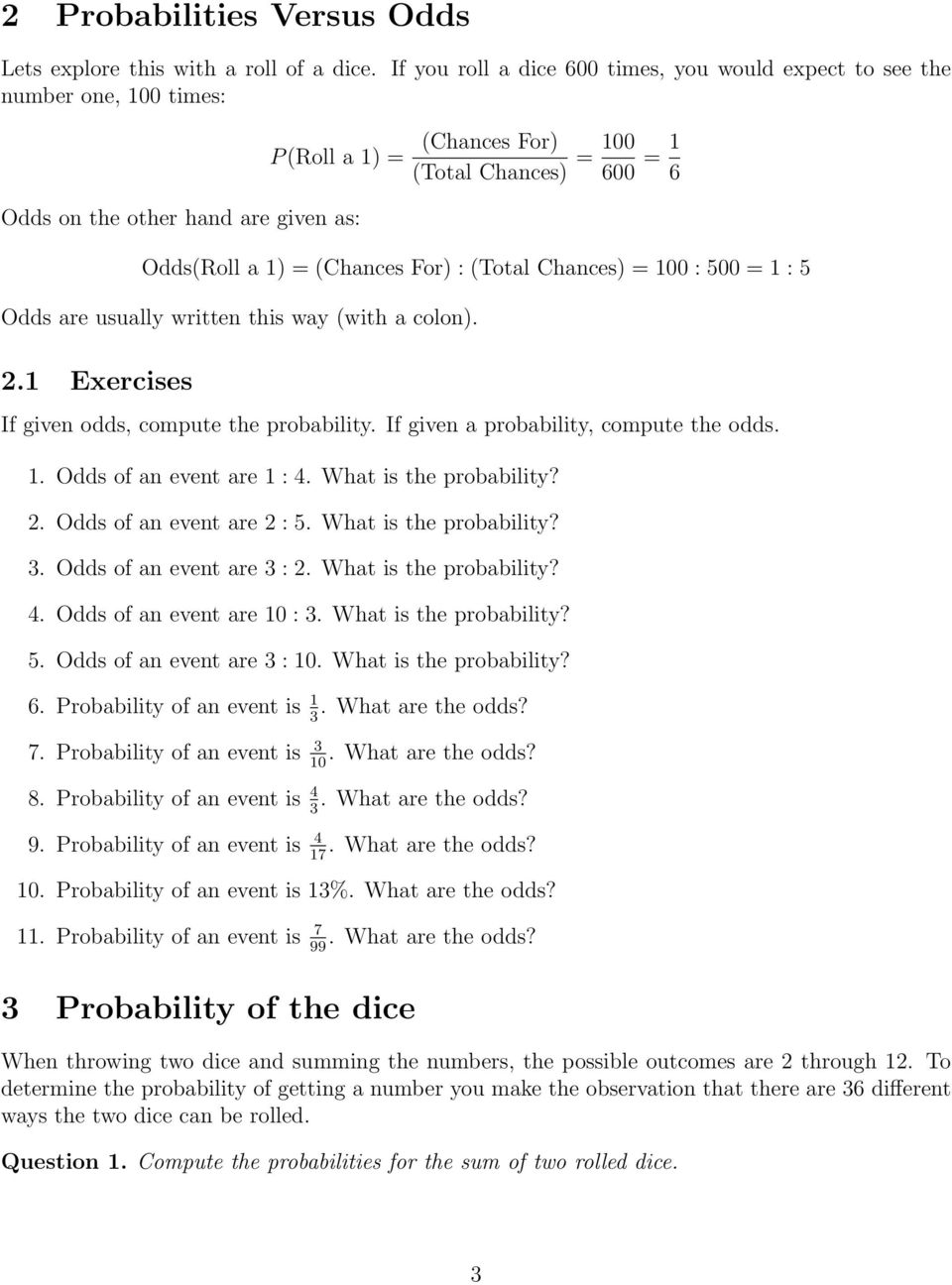 (Total Chances = 00 : 00 = : Odds are usually written this way (with a colon.. Exercises If given odds, compute the probability. If given a probability, compute the odds.. Odds of an event are : 4.