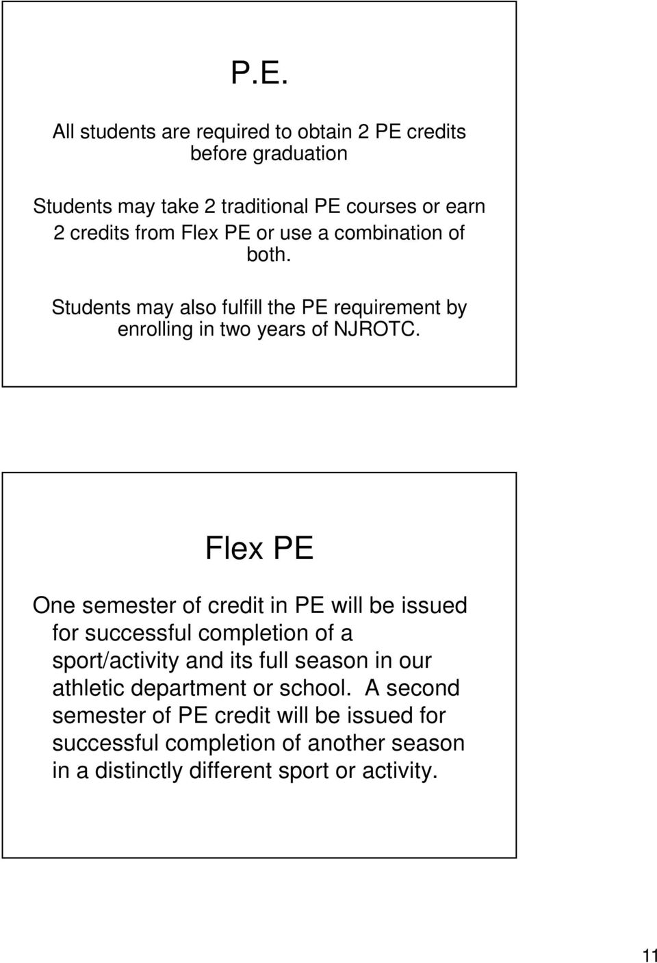Flex PE One semester of credit in PE will be issued for successful completion of a sport/activity and its full season in our athletic