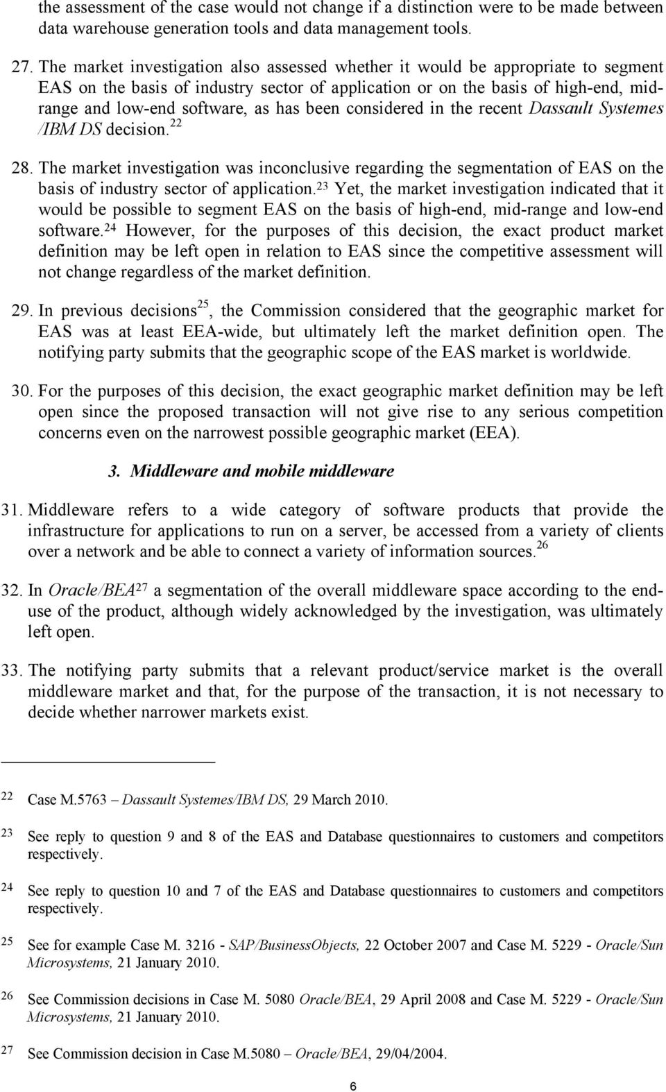 been considered in the recent Dassault Systemes /IBM DS decision. 22 28. The market investigation was inconclusive regarding the segmentation of EAS on the basis of industry sector of application.