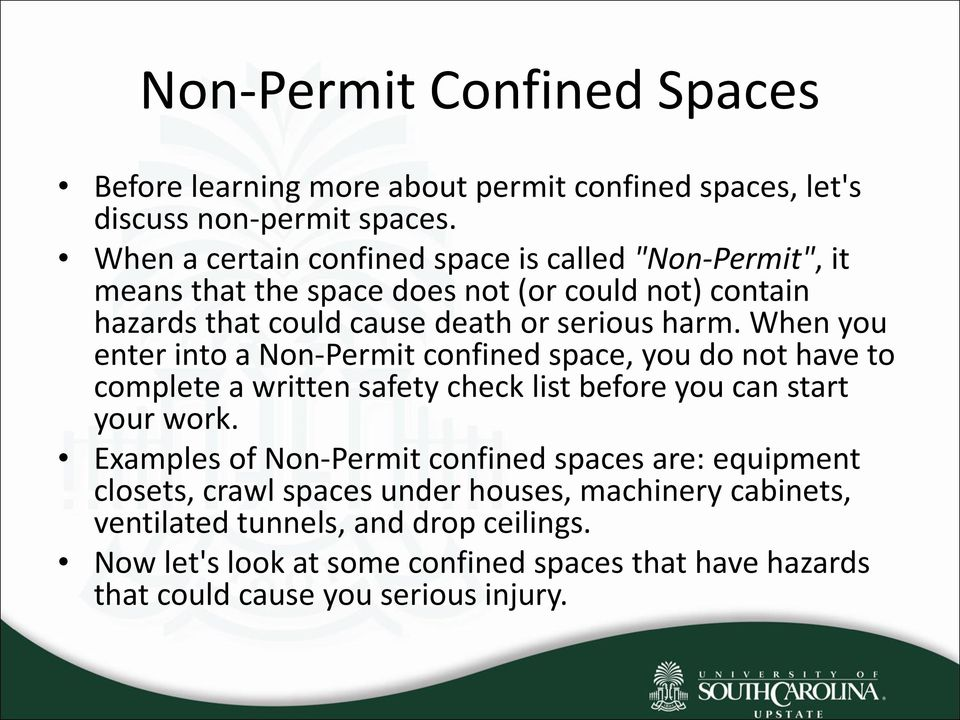 When you enter into a Non-Permit confined space, you do not have to complete a written safety check list before you can start your work.
