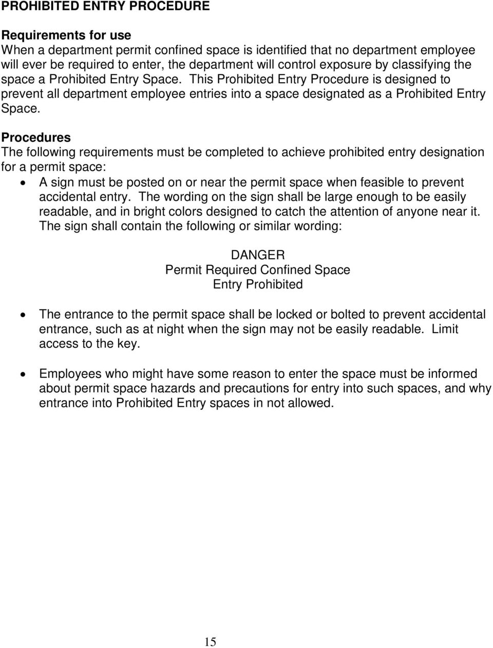 Procedures The following requirements must be completed to achieve prohibited entry designation for a permit space: A sign must be posted on or near the permit space when feasible to prevent