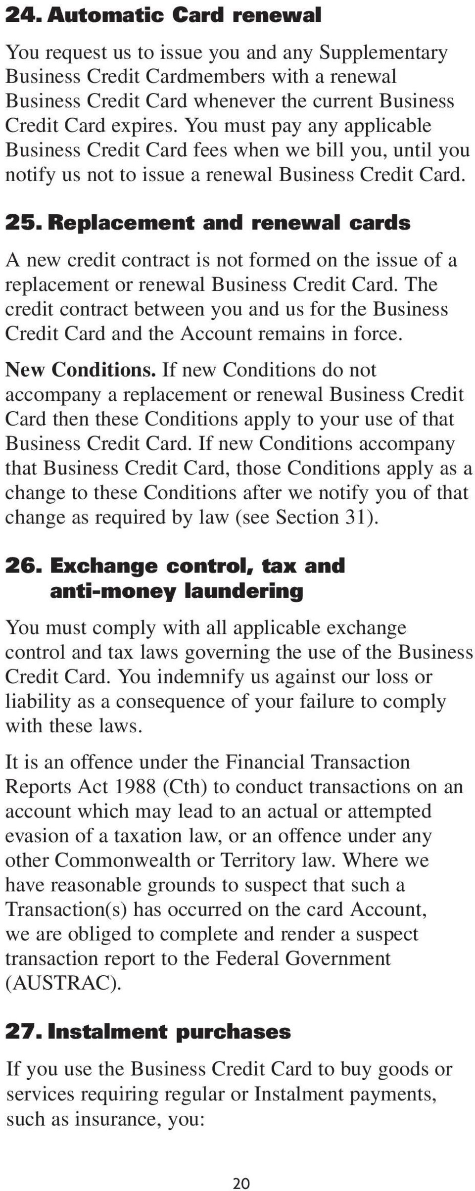 Replacement and renewal cards A new credit contract is not formed on the issue of a replacement or renewal Business Credit Card.