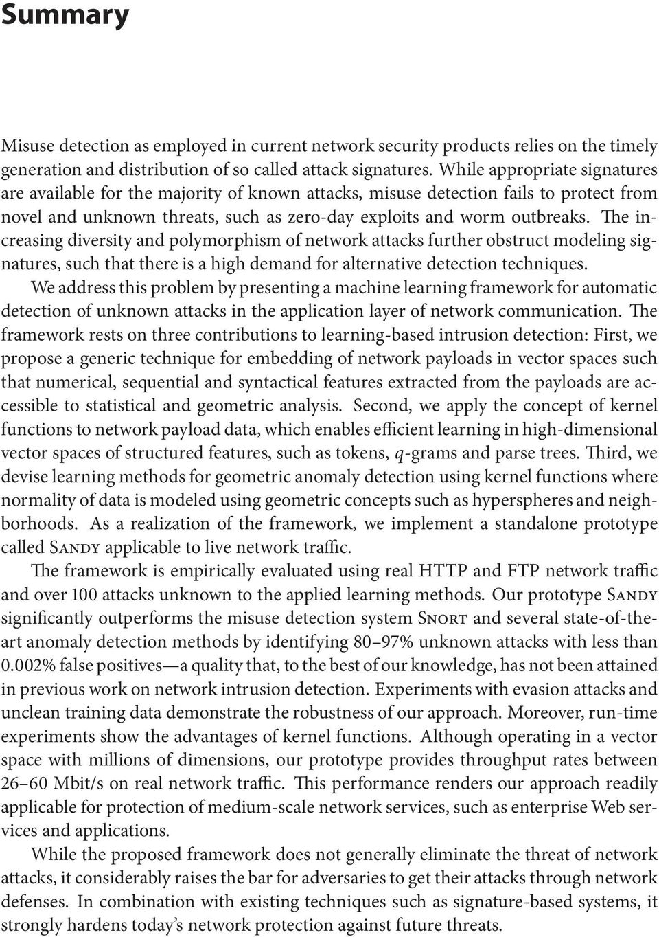 The increasing diversity and polymorphism of network attacks further obstruct modeling signatures, such that there is a high demand for alternative detection techniques.