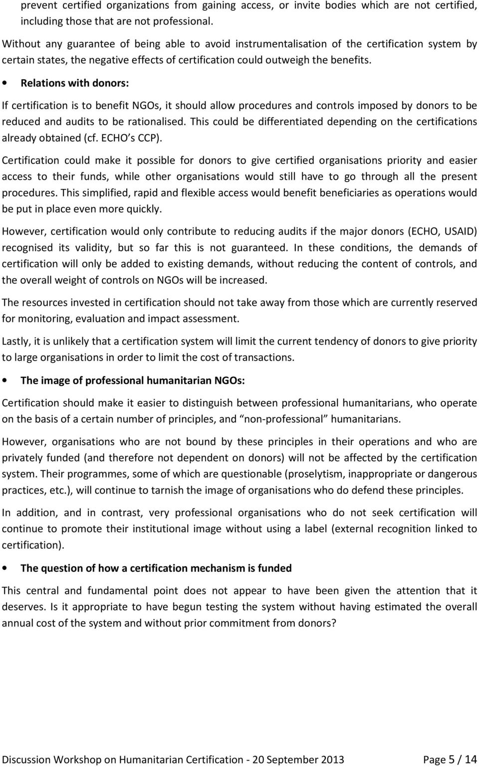 Relations with donors: If certification is to benefit NGOs, it should allow procedures and controls imposed by donors to be reduced and audits to be rationalised.