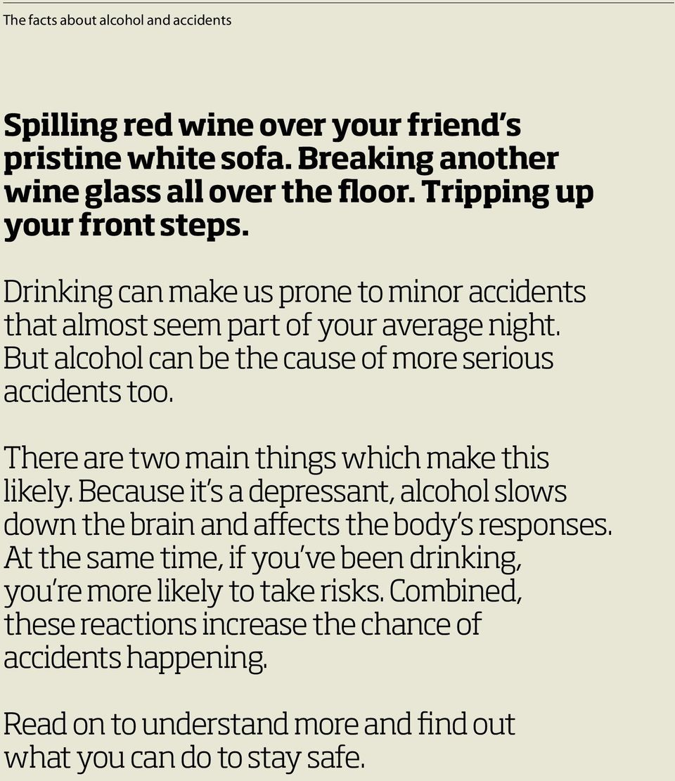 But alcohol can be the cause of more serious accidents too. There are two main things which make this likely.