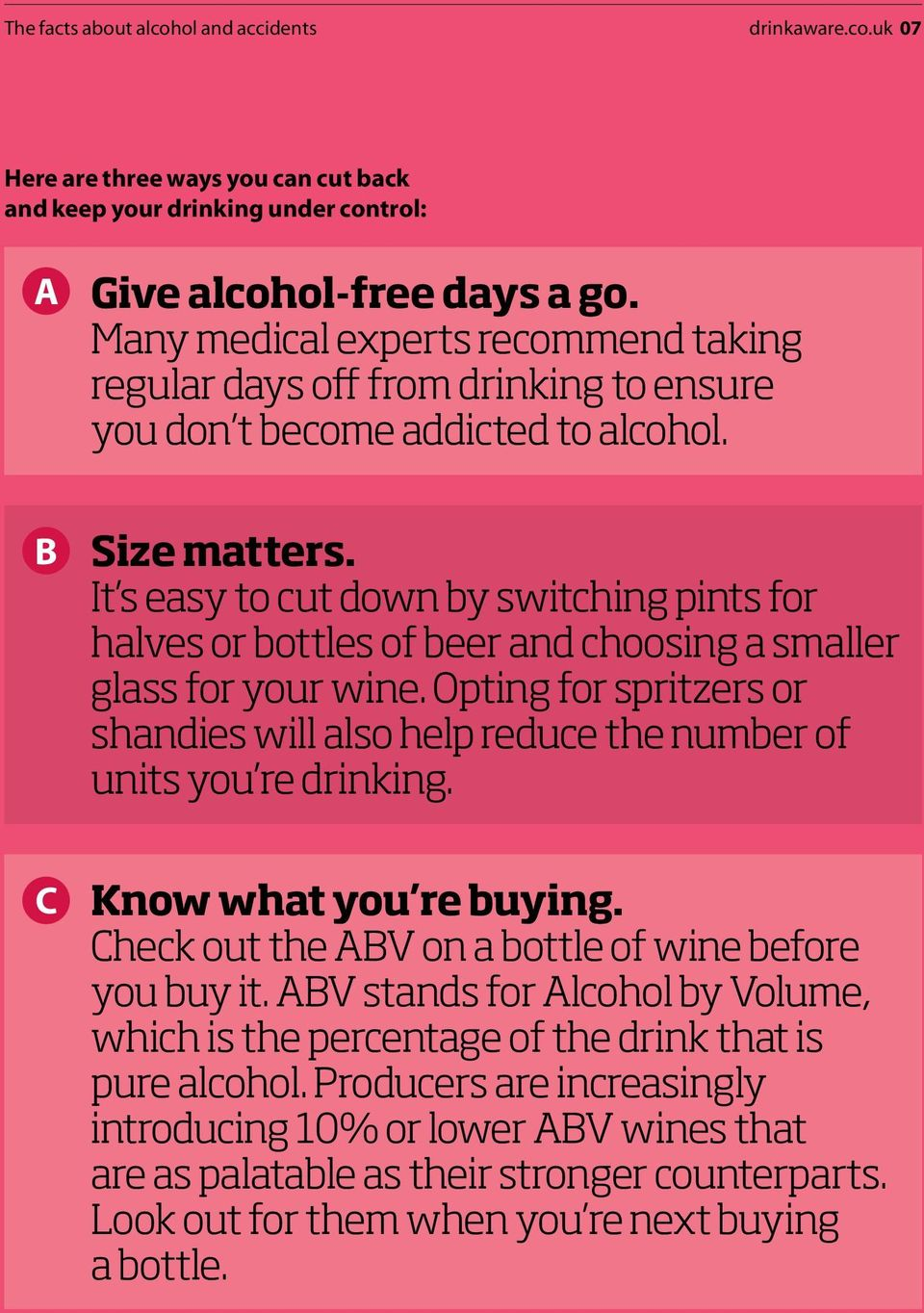 It s easy to cut down by switching pints for halves or bottles of beer and choosing a smaller glass for your wine.