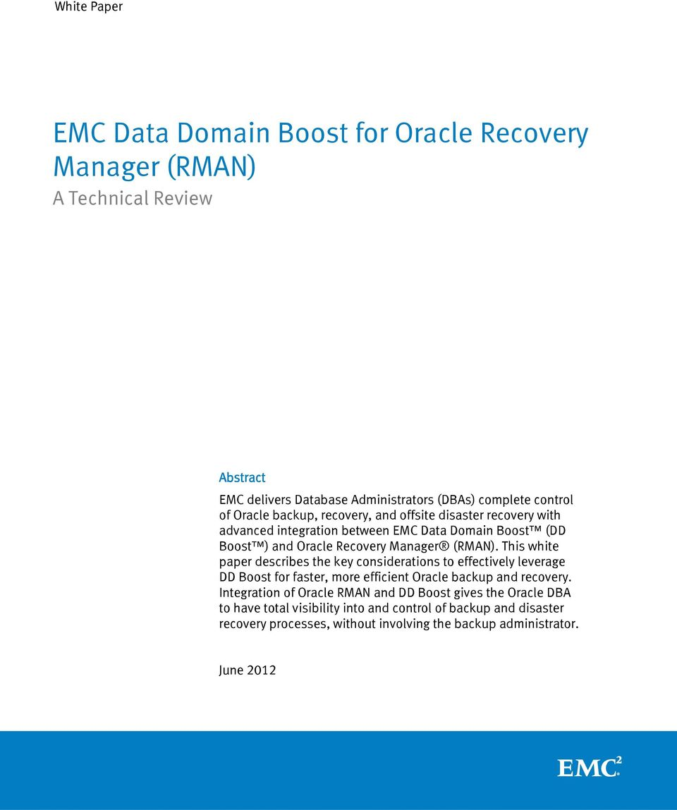 This white paper describes the key considerations to effectively leverage DD Boost for faster, more efficient Oracle backup and recovery.