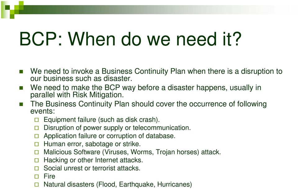 The Business Continuity Plan should cover the occurrence of following events: Equipment failure (such as disk crash).