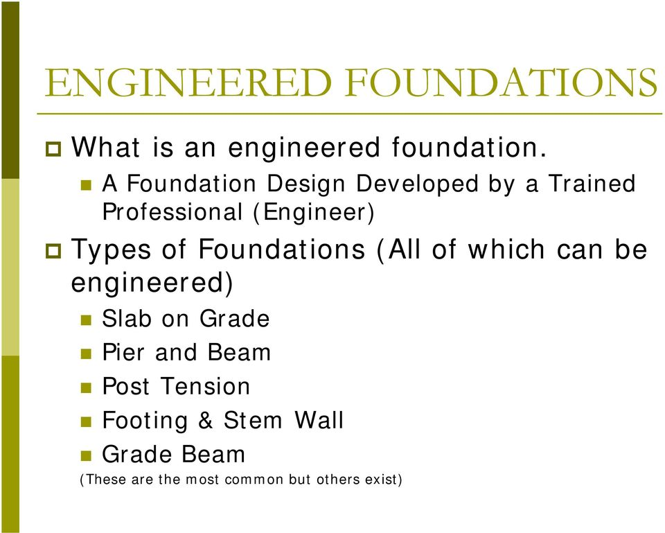 Types of Foundations (All of which can be engineered) Slab on Grade