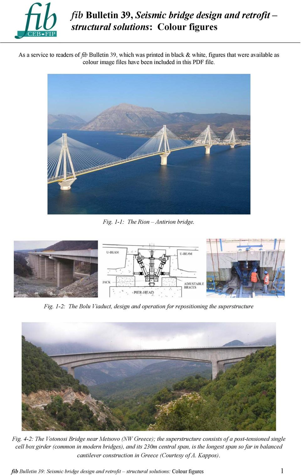 4-2: The Votonosi Bridge near Metsovo (NW Greece); the superstructure consists of a post-tensioned single cell box girder (common in modern bridges), and its 230m central span, is the