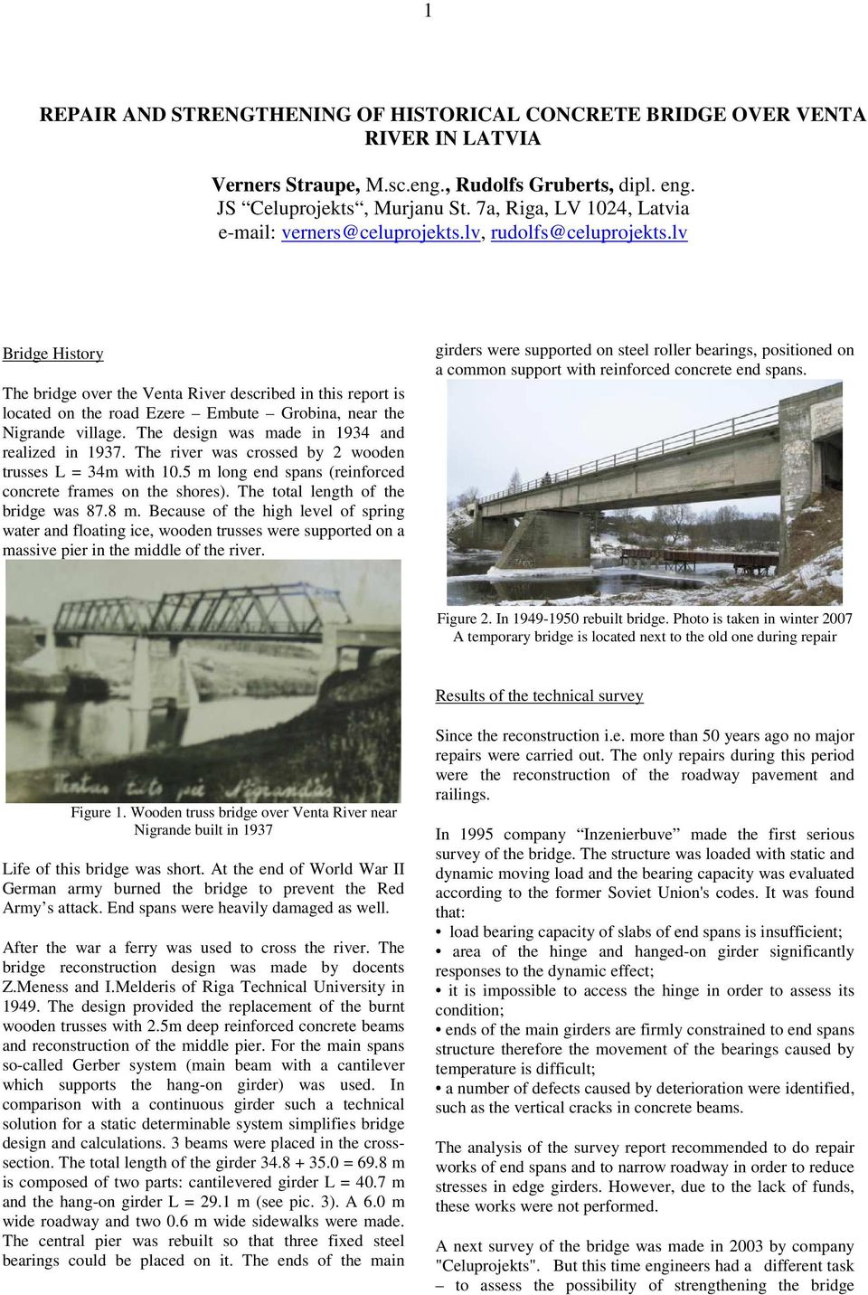 lv Bridge History The bridge over the Venta River described in this report is located on the road Ezere Embute Grobina, near the Nigrande village. The design was made in 1934 and realized in 1937.