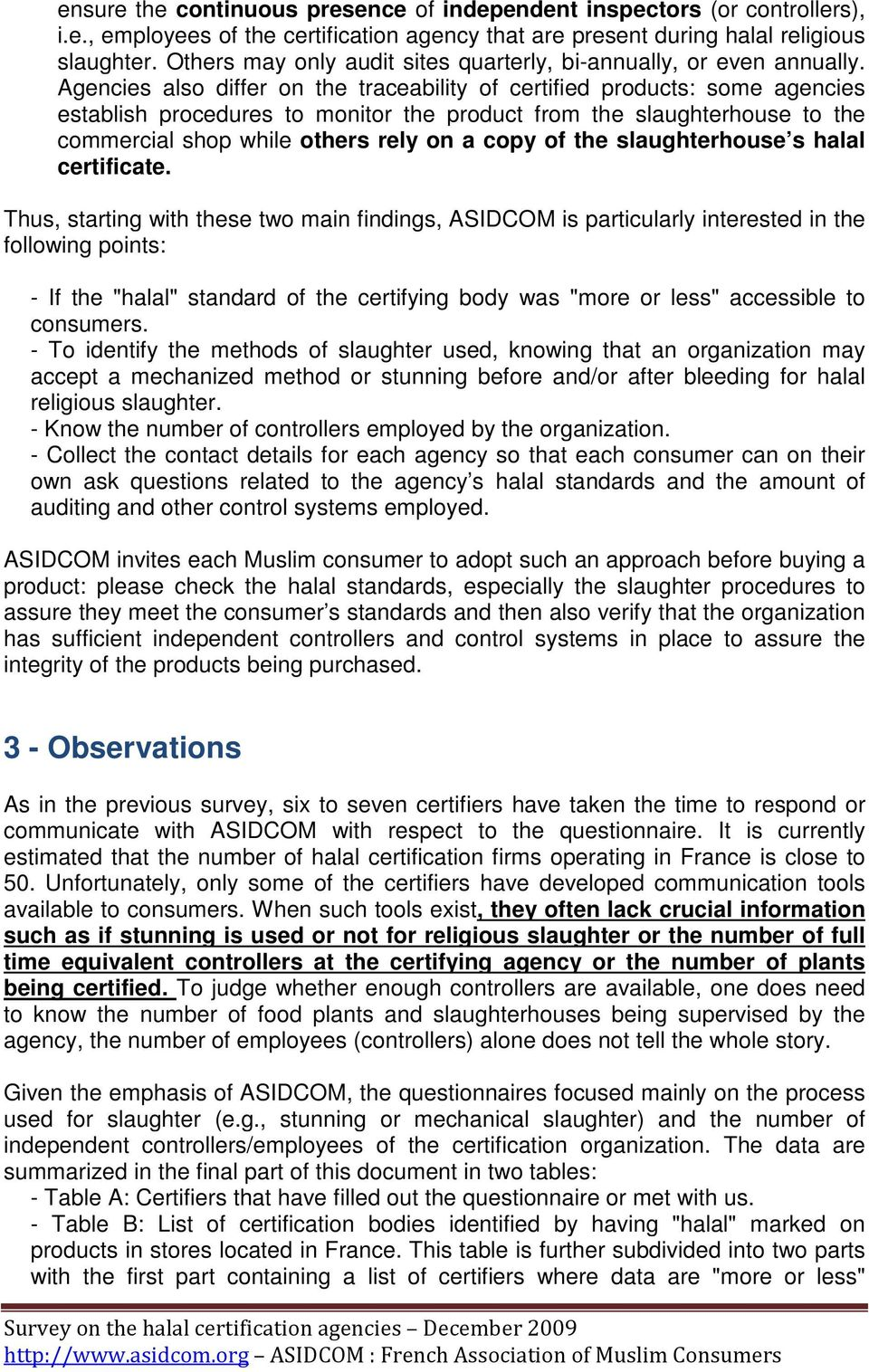 Agencies also differ on the traceability of certified products: some agencies establish procedures to monitor the product from the slaughterhouse to the commercial shop while others rely on a copy of