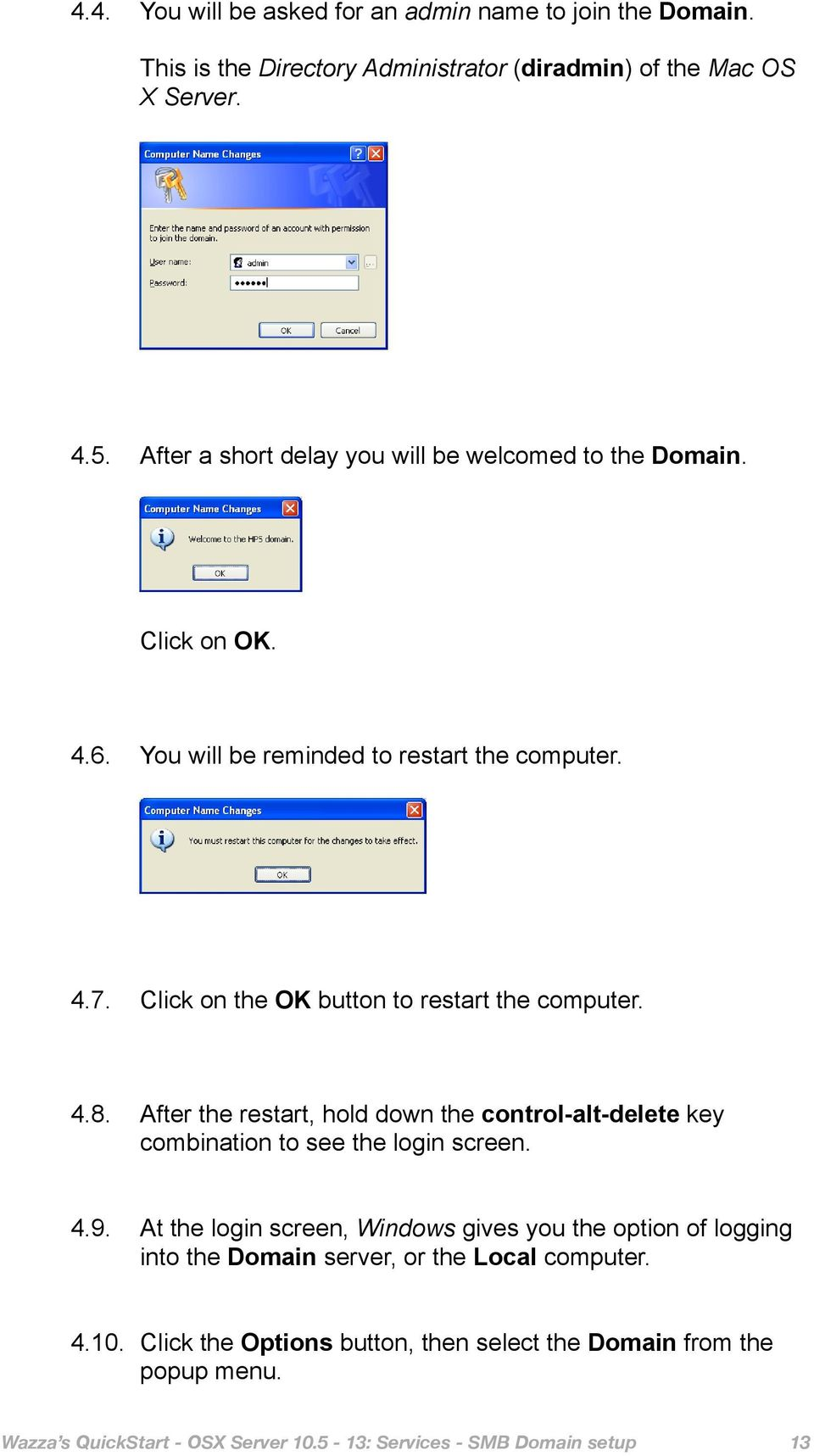 Click on the OK button to restart the computer. 4.8. After the restart, hold down the control-alt-delete key combination to see the login screen. 4.9.