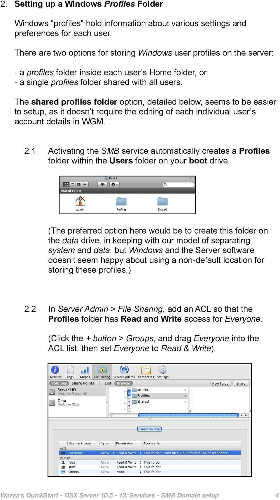 The shared profiles folder option, detailed below, seems to be easier to setup, as it doesn t require the editing of each individual user s account details in WGM. 2.1.