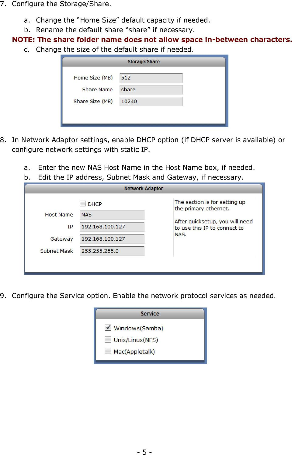 In Network Adaptor settings, enable DHCP option (if DHCP server is available) or configure network settings with static IP. a. Enter the new NAS Host Name in the Host Name box, if needed.