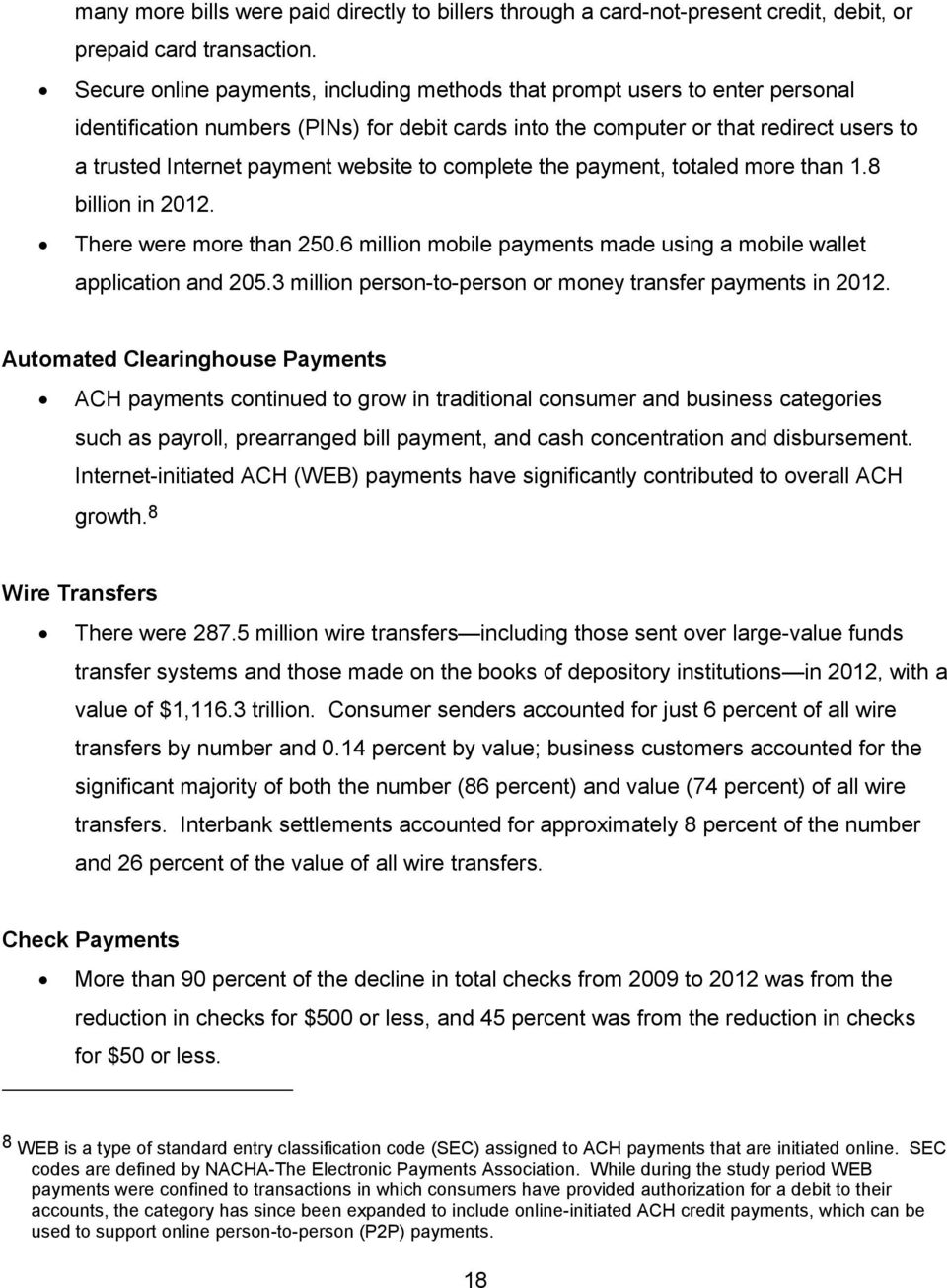 website to complete the payment, totaled more than 1.8 billion in 2012. There were more than 250.6 million mobile payments made using a mobile wallet application and 205.
