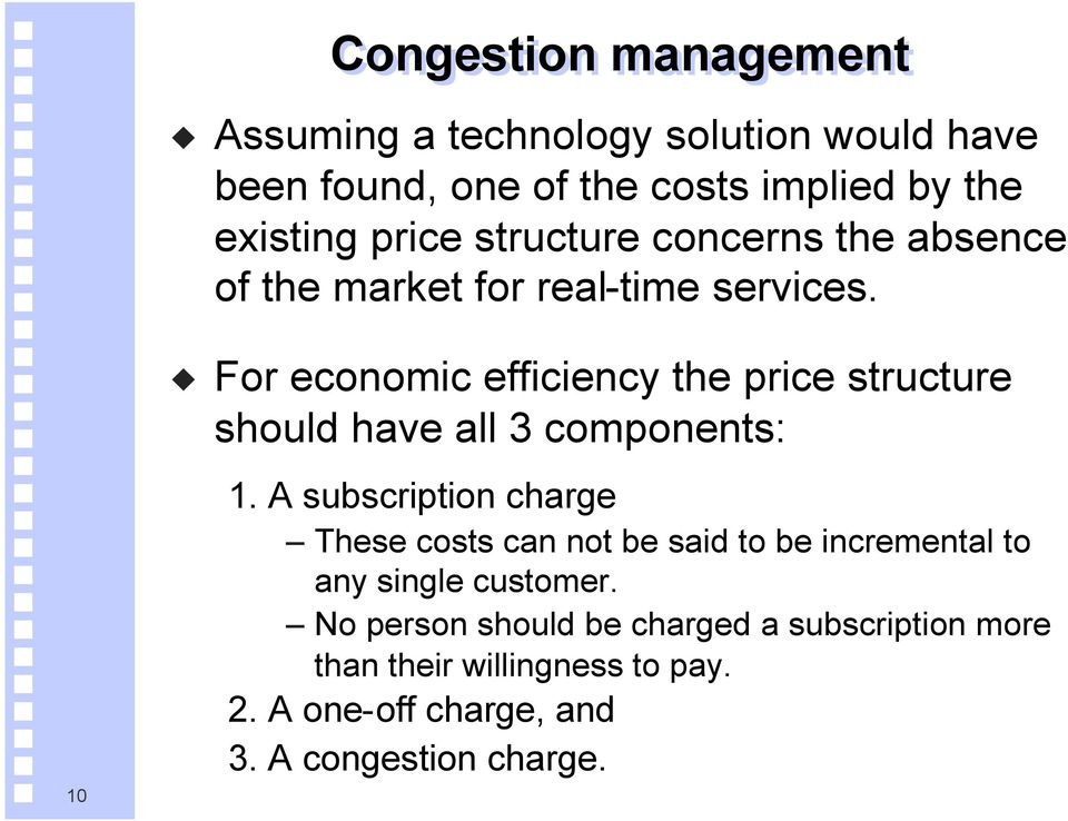 10 For economic efficiency the price structure should have all 3 components: 1.