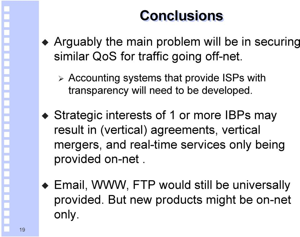 Strategic interests of 1 or more IBPs may result in (vertical) agreements, vertical mergers, and