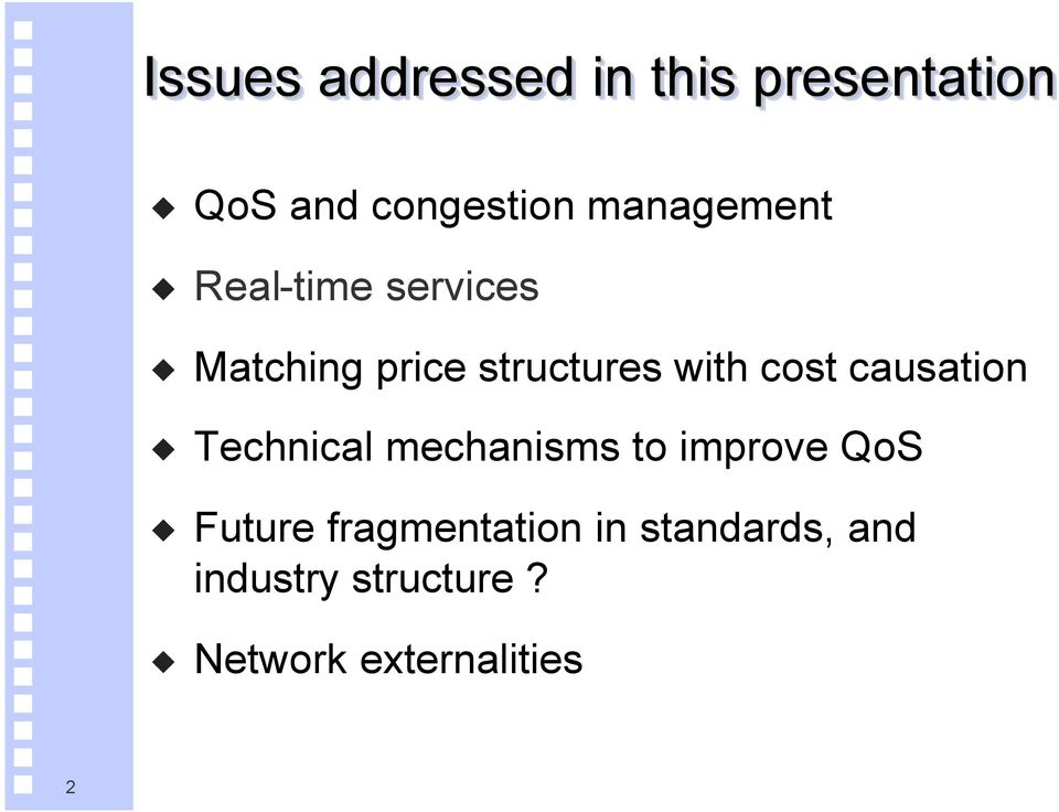 cost causation Technical mechanisms to improve QoS Future