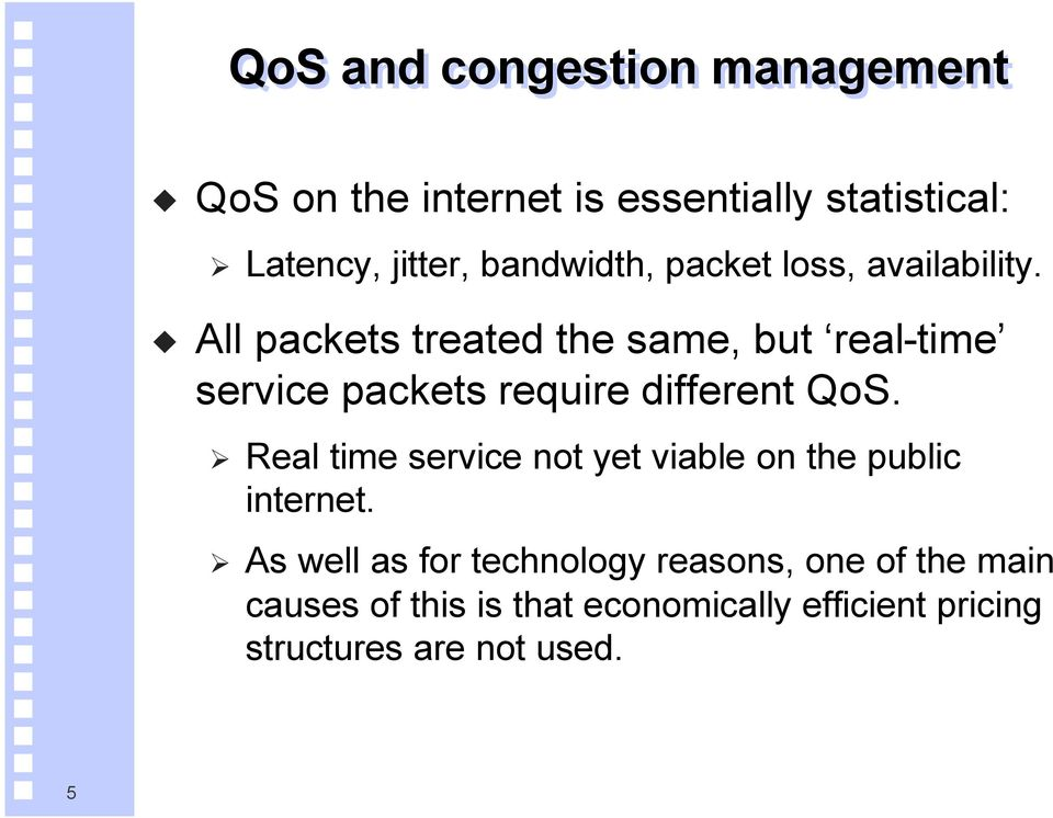 All packets treated the same, but real-time service packets require different QoS.