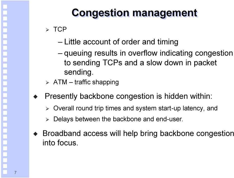 ATM traffic shapping Presently backbone congestion is hidden within: Overall round trip times and