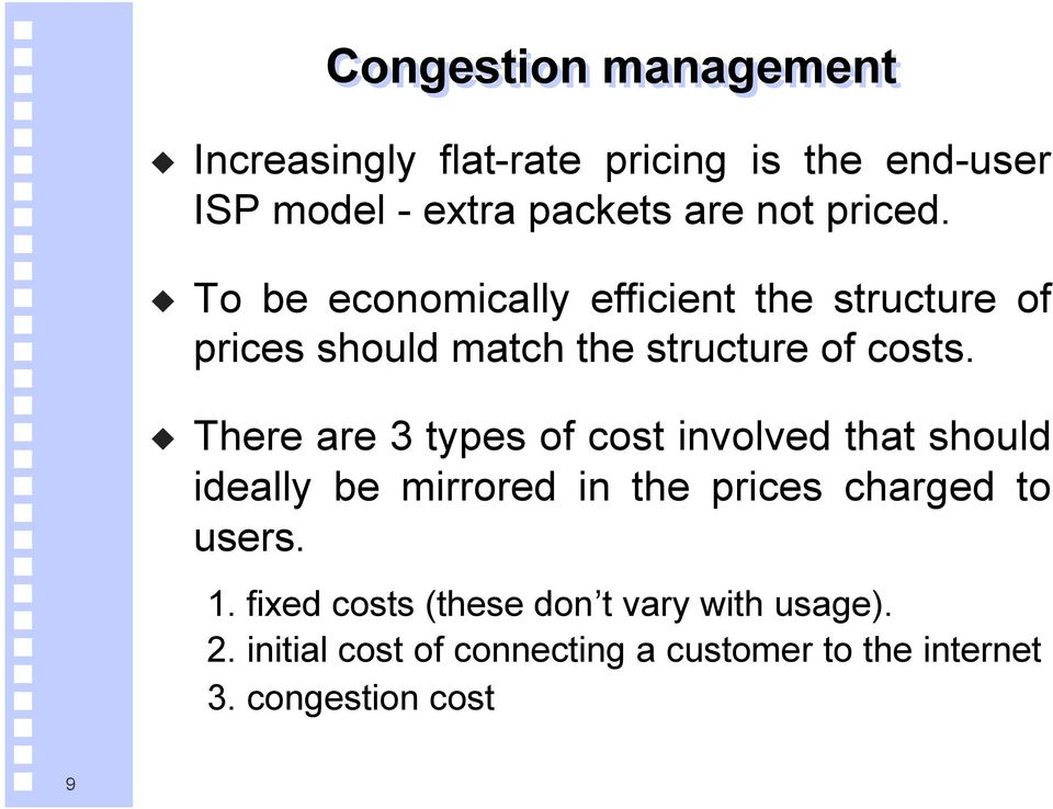 There are 3 types of cost involved that should ideally be mirrored in the prices charged to users. 1.